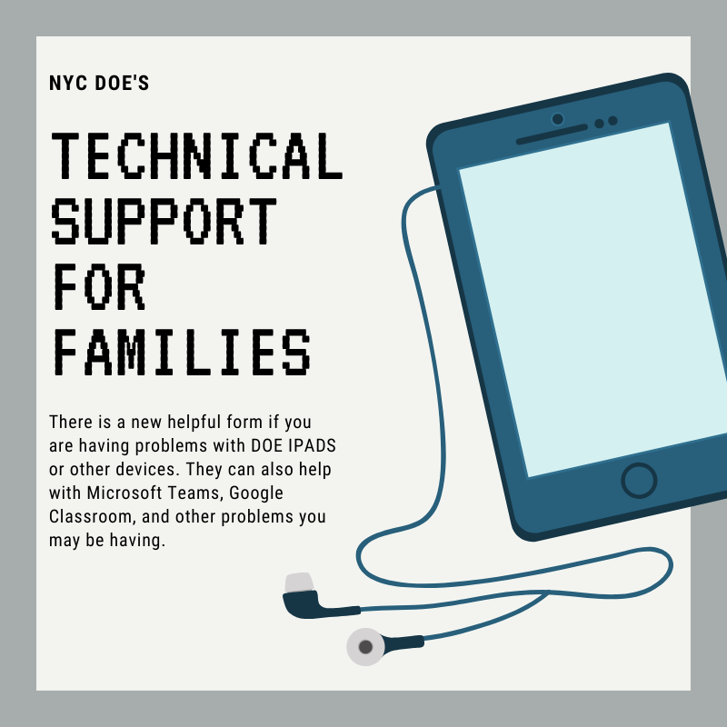 Tech Support for Families. There is a new helpful form if are having problems with DOE ipads and other devices. They can also help you with Teams, Google Classroom and more.