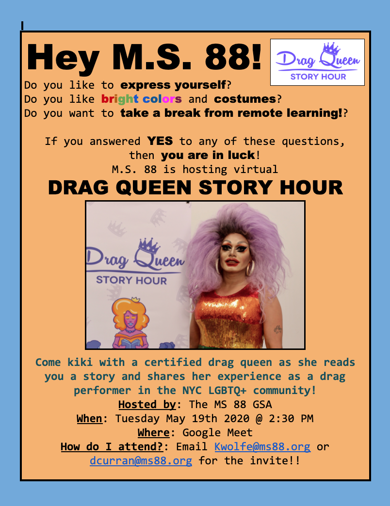 Hey MS 88 Drag Queen Story Hour is coming to MS 88 5/19 at 2:30. Email Ms. Wolfe or Mr. Curran for the meet info!
