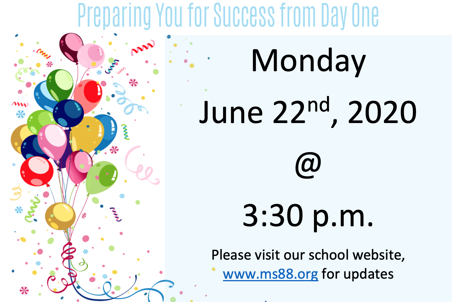 Preparing you for Success From Day One Monday June 22nd at 3:30.  Visit www.ms88.org